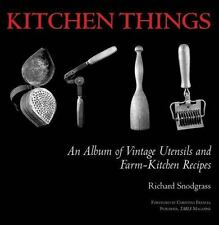 Kitchen Things: An Album of Vintage Utensils and Farm-Kitchen Recipes, Richard S