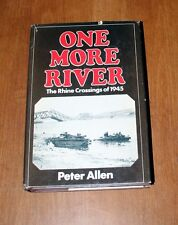 ONE MORE RIVER THE RHINE CROSSINGS OF 1945 BY PETER ALLEN