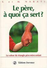 LE PÈRE À QUOI ÇA SERT ? LA VALEUR DU TRIANGLE PÈRE-MÈRE-ENFANT - S. & M. NABATI