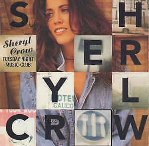 NEW CD Sheryl Crow – Tuesday Night Music Club Leaving Las Vegas Strong Enough