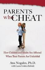 Parents Who Cheat : How Children and Adults Are Affected When Their Parents...