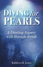 Diving for Pearls: A Thinking Journey with Hannah Arendt Jones, Katheen B. Books