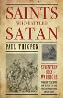 Saints Who Battled Satan : Seventeen Holy Warriors Who Can Teach You How to F...