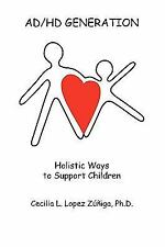 Ad/Hd Generation : Holistic Ways to Support Children by Cecilia Zuniga (2010,...