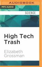 High Tech Trash : Digital Devices, Hidden Toxics, and Human Health by...