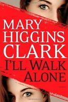 Ill Walk Alone: A Novel by Mary Higgins Clark