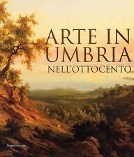 Arte in Umbria nell'Ottocento - Silvana Editoriale Milano 2006