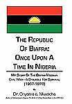 The Republic of Biafra: Once upon A Time in Nigeria : My Story of the...