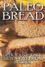 Paleo Bread: Delicious and Easy Gluten-Free Bread Recipes: By Parker, Janice