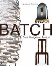 BATCH Craft Design and Product Andrew Tanner Ceramics Furniture Glass Jewelry