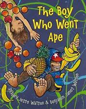 RICHARD JESS WATSON, THE BOY WHO WENT APE.