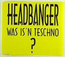 Maxi CD - Headbanger - Was Is'n Teschno? - A4385