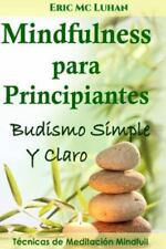 Mindfulness para Principiantes : Budismo Simple y Claro by Eric Mc Luhan...