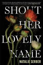 Shout Her Lovely Name by Natalie Serber (2013, Paperback)