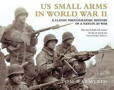 US Small Arms in World War II: A photographic history of the weapons in action (