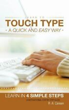 Learn to Touch Type a Quick and Easy Way : Learn in 4 Simple Steps a...