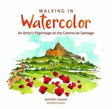Walking in Watercolor : An Artist's Pilgrimage on the Camino de Santiago by...