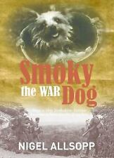 Smoky the War Dog : How a Tiny Yorkshire Terrier Became a Hero on the Front...