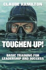 Toughen Up: Basic Training for Leadership and Succ
