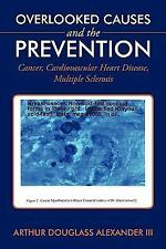 Overlooked Causes and the Prevention : Cancer, Cardiovascular Heart Disease,...
