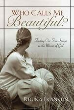 Who Calls Me Beautiful?: Finding One True Image in the Mirror of God