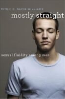 Mostly Straight : Sexual Fluidity Among Men, Hardcover by Savin-Williams, Rit...