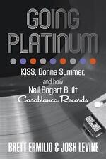 Going Platinum : Kiss, Donna Summer, and How Neil Bogart Built Casablanca Record