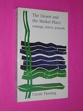 THE DESERT & THE MARKET PLACE. URSULA FLEMING. 1995 1st EDITION SOFTCOVER