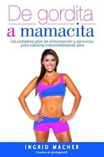 De gordita a mamacita (Spanish Edition) (New Paperback) by Ingrid Macher