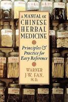 Manual of Chinese Herbal Medicine: Principles and Practice for Easy Reference...