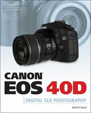 Canon EOS 40D Guide to Digital Photography by David D. Busch (2007, Paperback)