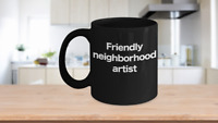 Artist Mug Black Coffee Cup Funny Gift for Friendly Neighborhood Starving Art