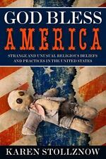 God Bless America: Strange and Unusual Religious Beliefs and Practices in the Un
