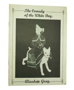 The Comedy of the White Dog, by Alasdair Gray, Rare 1979 1st edition. Signed.