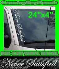 NEVER SATISFIED Vertical Windshield Vinyl Decal Sticker Truck Car Turbo Diesel