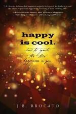 happy is cool.: How to Ignite the True Happiness in You, Brocato, J.B., Good Boo
