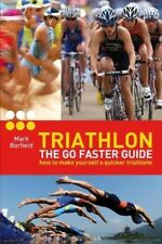 Triathlon - the Go Faster Guide: How to make yourself a quicker triathlete, New