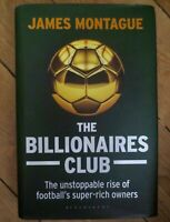 The Billionaires Club: The Unstoppable Rise of Football's S... by James Montague