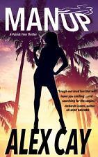 Man Up : A Patrick Finn Island Thriller by Alex Cay (2013, Paperback)