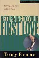 Returning to Your First Love : Putting God Back in First Place by Tony Evans