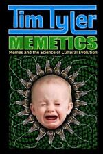 Memetics: Memes And The Science Of Cultural Evolution: By Tim Tyler