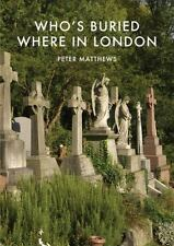 Shire Library: Who's Buried Where in London by Peter Matthews (2017, Paperback)