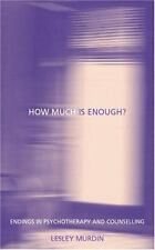 How Much Is Enough? : Endings in Psychotherapy and Counselling by Lesley...