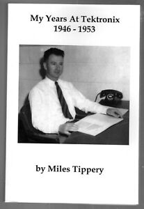 Miles Tippery: My Years at Tektronix 1946-1953  Softbound Book