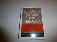 A Statistics Primer for Management by John J. Clark (1983, Hardcover) B47