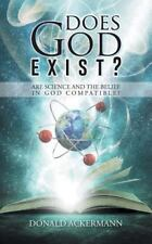 Does God Exist? : Are Science and the Belief in God Compatible? by Donald...