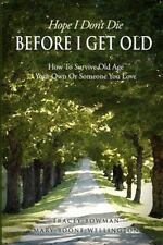 Hope I Don't Die Before I Get Old by Tracey Bowman and Mary Boone Wellington...