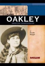 Annie Oakley: American Sharpshooter (Signature Lives: Modern America) Haugen, B