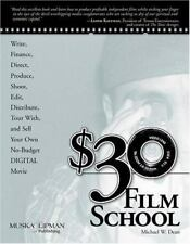 $30 Film School : How to Write, Direct, Produce, Shoot, Edit, Distribute, Tour