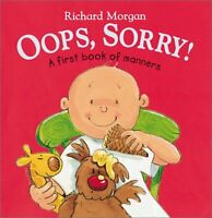 Oops, Sorry!: A First Book of Manners by Richard Morgan